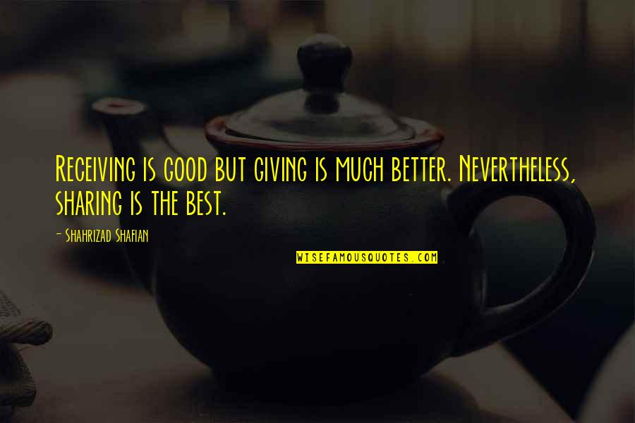 Good Quotes Quotes By Shahrizad Shafian: Receiving is good but giving is much better.