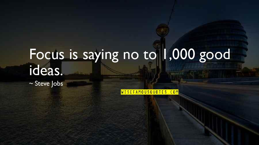 Good Quotes Quotes By Steve Jobs: Focus is saying no to 1,000 good ideas.