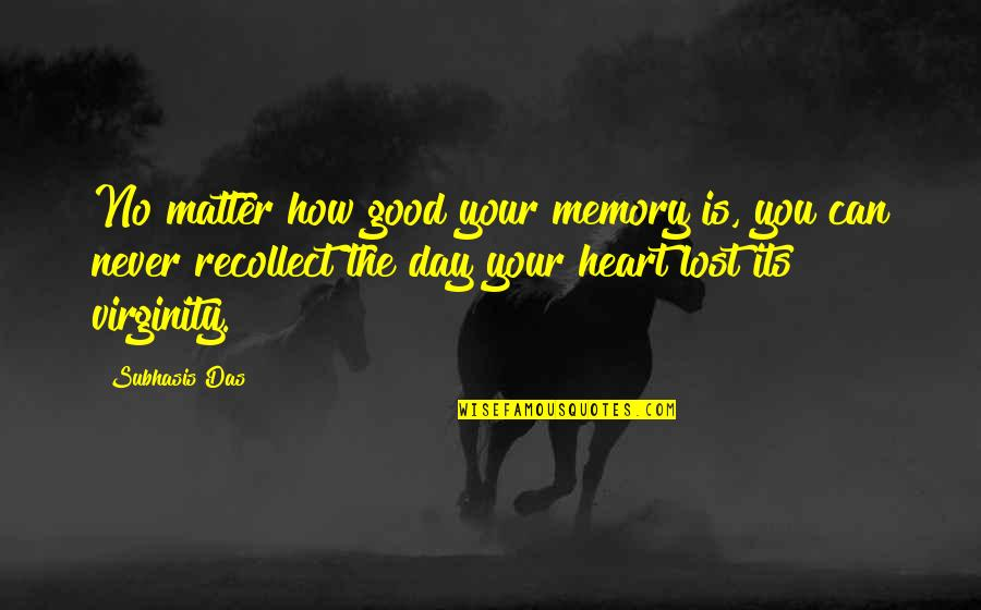 Good Quotes Quotes By Subhasis Das: No matter how good your memory is, you
