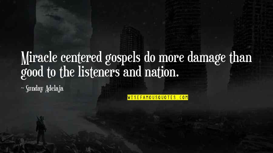 Good Quotes Quotes By Sunday Adelaja: Miracle centered gospels do more damage than good