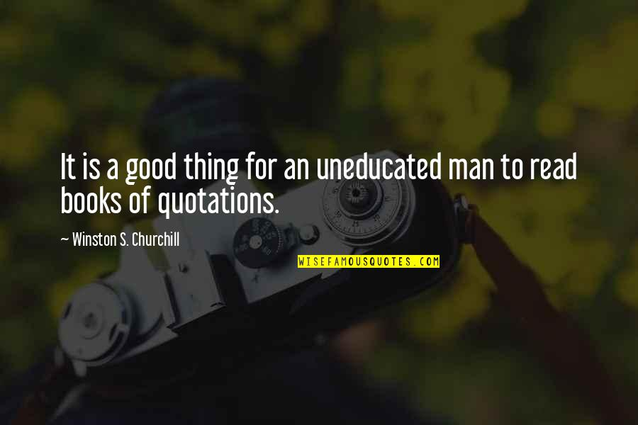 Good Quotes Quotes By Winston S. Churchill: It is a good thing for an uneducated