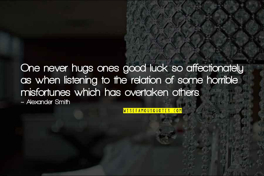 Good Relation Quotes By Alexander Smith: One never hugs one's good luck so affectionately
