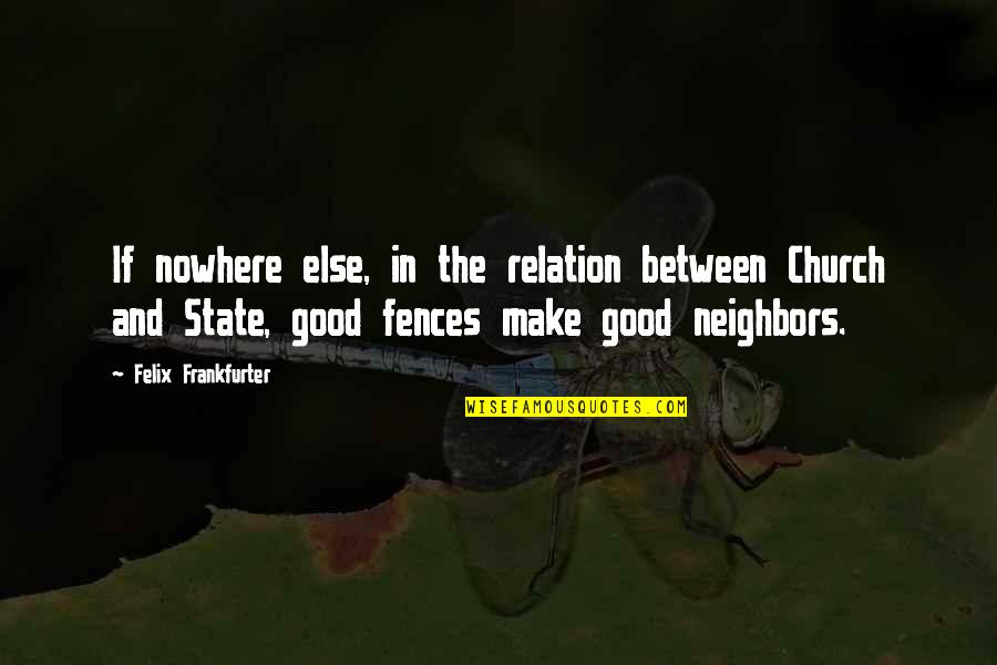 Good Relation Quotes By Felix Frankfurter: If nowhere else, in the relation between Church