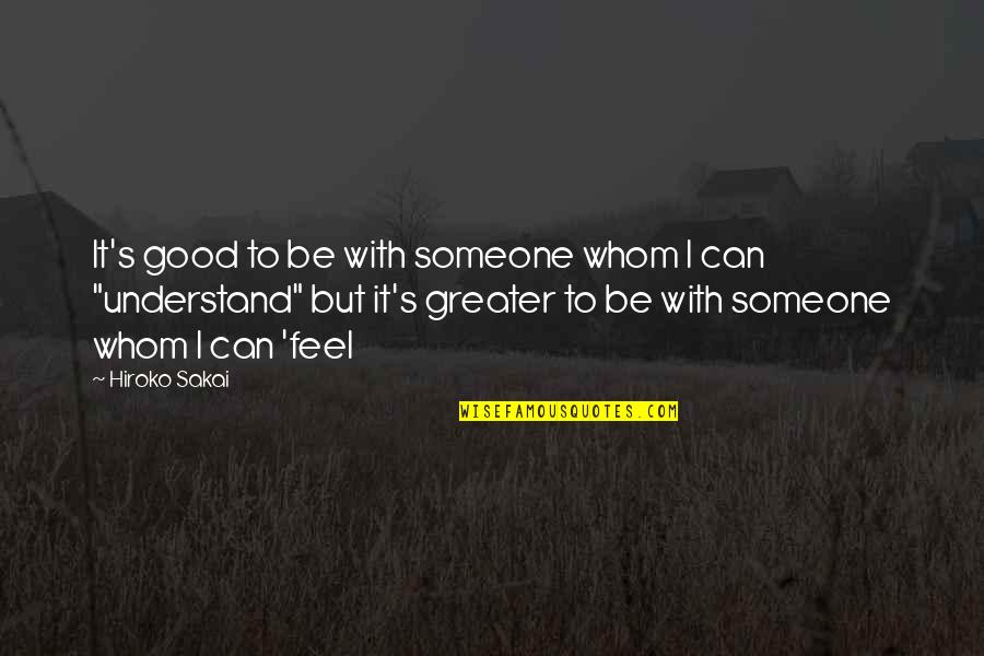 Good Relation Quotes By Hiroko Sakai: It's good to be with someone whom I