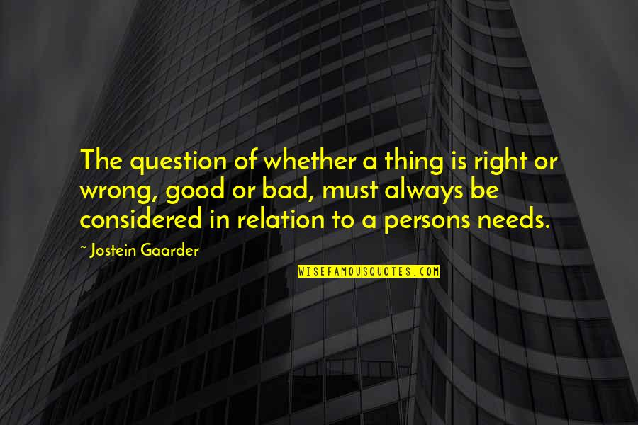 Good Relation Quotes By Jostein Gaarder: The question of whether a thing is right