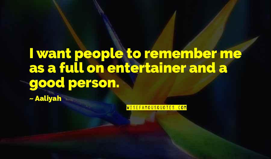 Good Remember Me Quotes By Aaliyah: I want people to remember me as a
