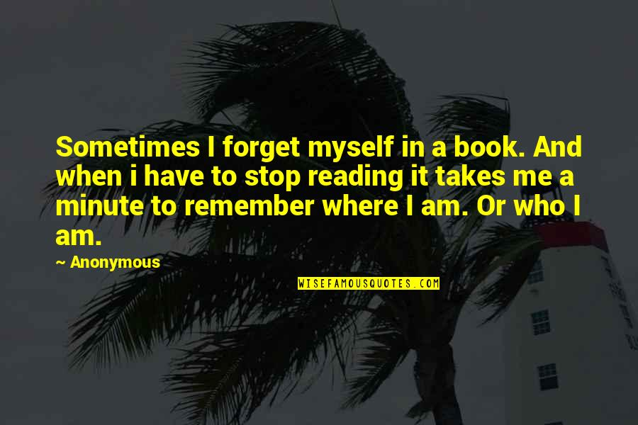 Good Remember Me Quotes By Anonymous: Sometimes I forget myself in a book. And