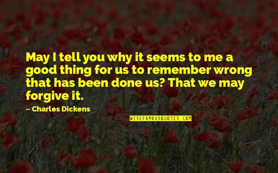 Good Remember Me Quotes By Charles Dickens: May I tell you why it seems to