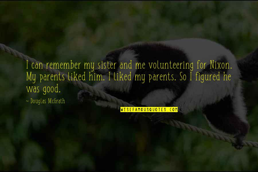 Good Remember Me Quotes By Douglas McGrath: I can remember my sister and me volunteering