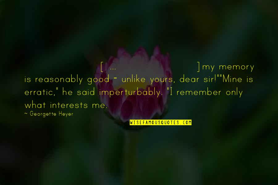 Good Remember Me Quotes By Georgette Heyer: [ ... ]my memory is reasonably good -