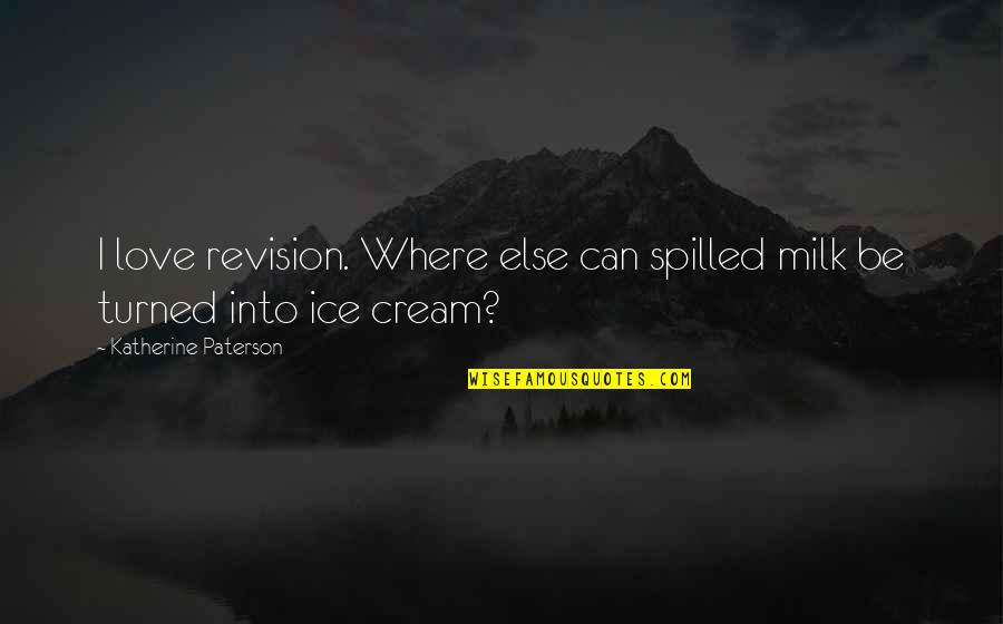 Good Remember Me Quotes By Katherine Paterson: I love revision. Where else can spilled milk
