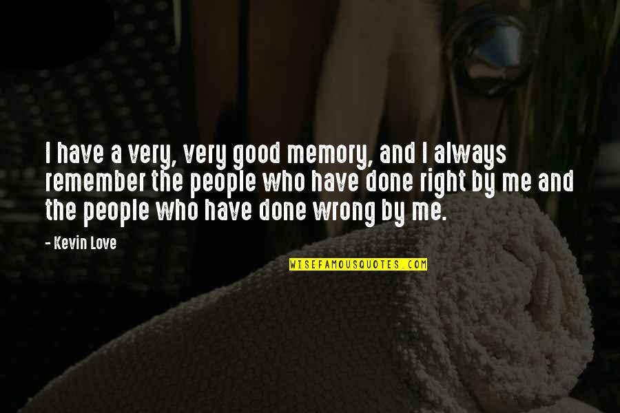 Good Remember Me Quotes By Kevin Love: I have a very, very good memory, and