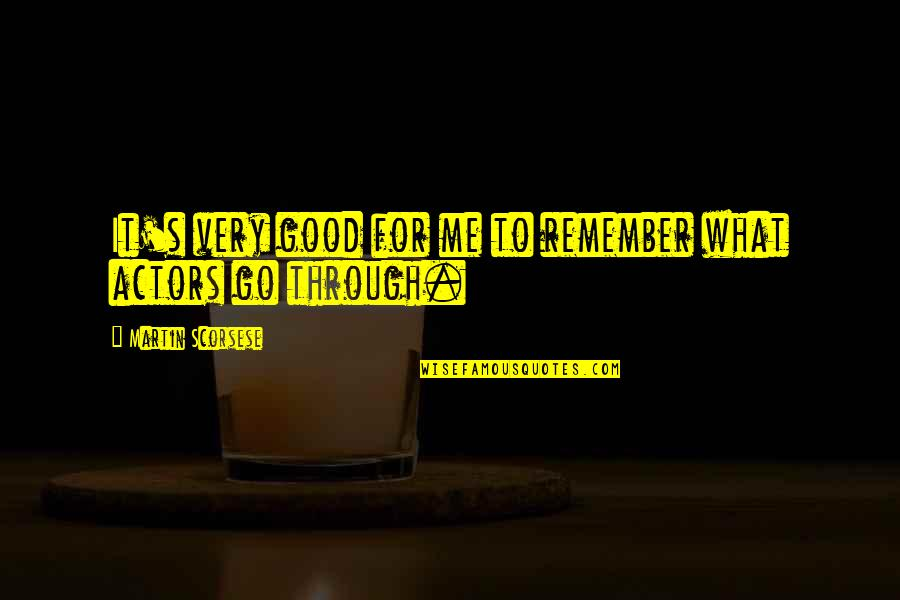 Good Remember Me Quotes By Martin Scorsese: It's very good for me to remember what