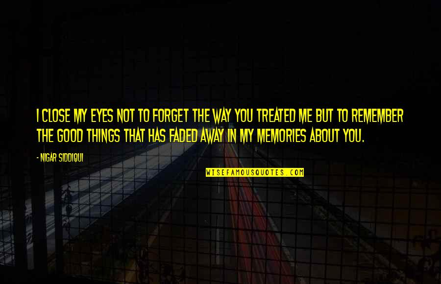 Good Remember Me Quotes By Nigar Siddiqui: I close my eyes not to forget the