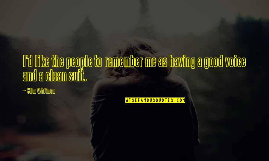 Good Remember Me Quotes By Slim Whitman: I'd like the people to remember me as