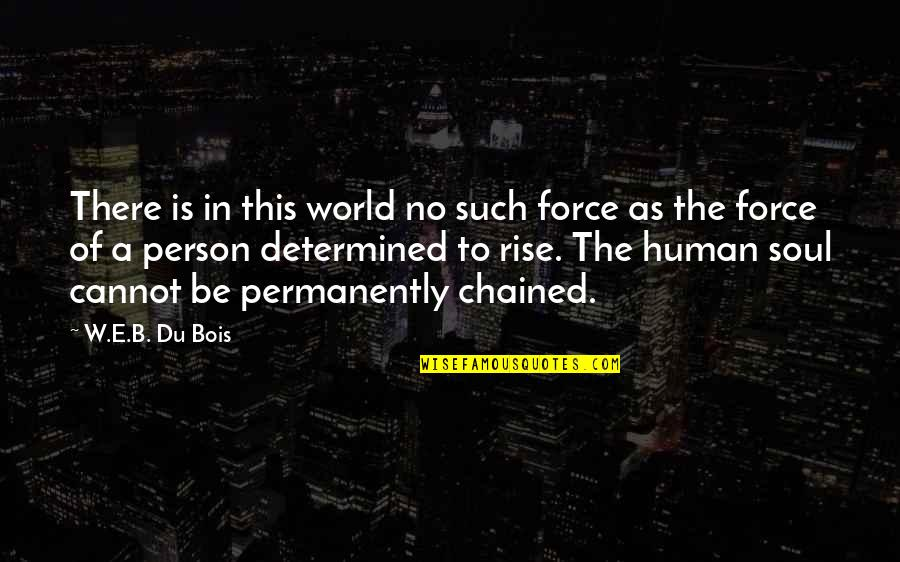 Good Remember Me Quotes By W.E.B. Du Bois: There is in this world no such force