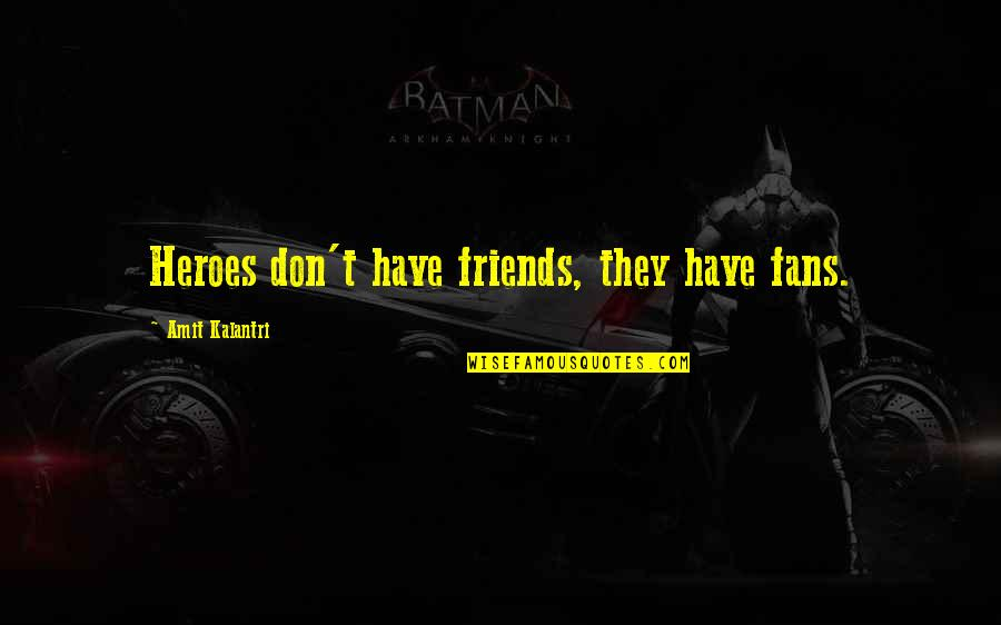 Good Sales Leadership Quotes By Amit Kalantri: Heroes don't have friends, they have fans.