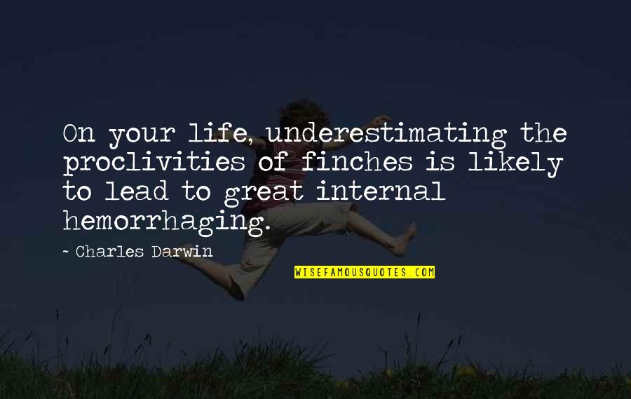 Good Sales Leadership Quotes By Charles Darwin: On your life, underestimating the proclivities of finches