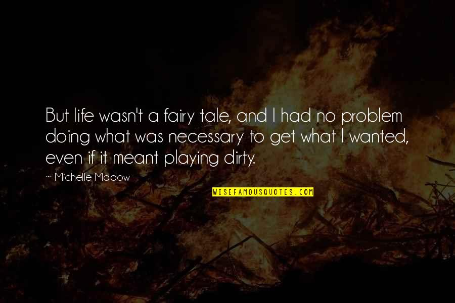 Good Sales Leadership Quotes By Michelle Madow: But life wasn't a fairy tale, and I