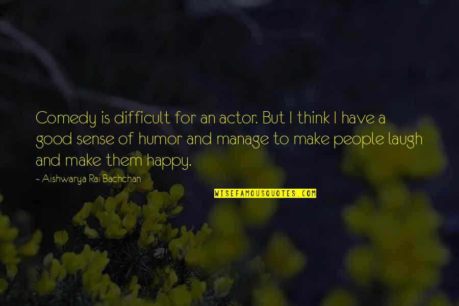 Good Sense Of Humor Quotes By Aishwarya Rai Bachchan: Comedy is difficult for an actor. But I