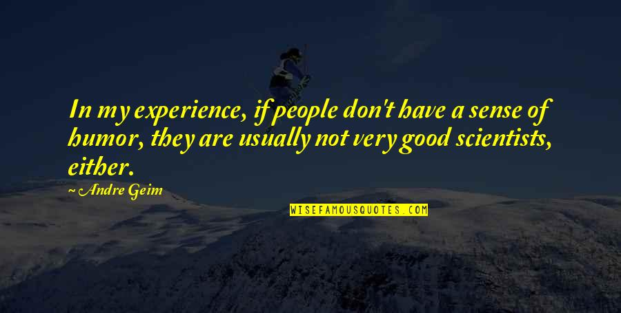 Good Sense Of Humor Quotes By Andre Geim: In my experience, if people don't have a