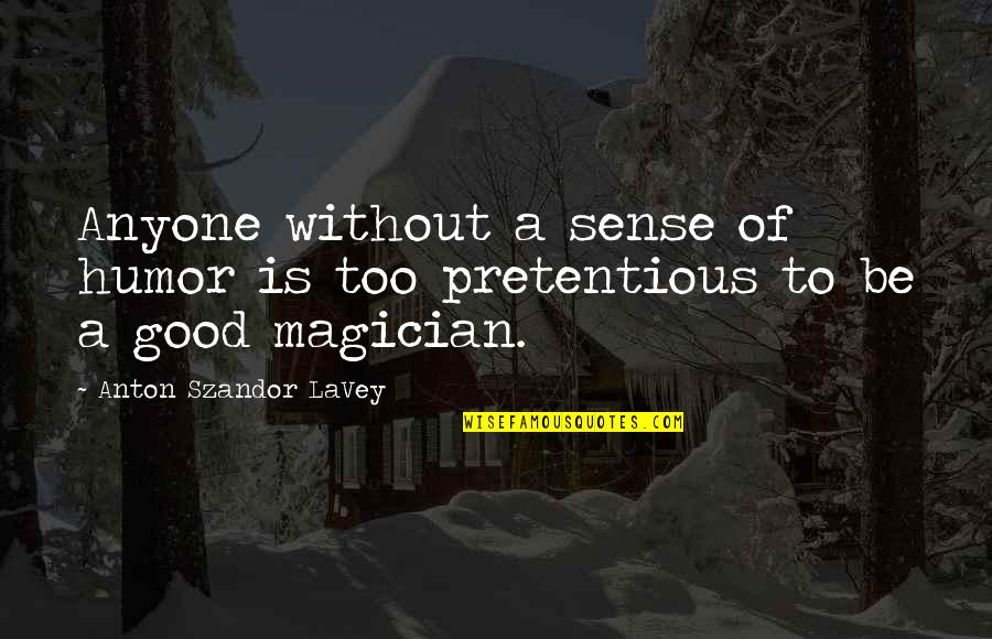 Good Sense Of Humor Quotes By Anton Szandor LaVey: Anyone without a sense of humor is too