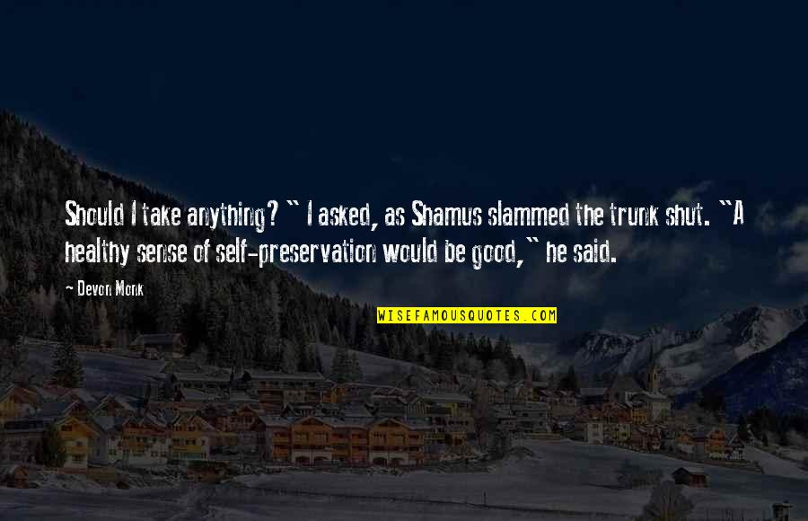"Good Sense Of Humor Quotes By Devon Monk: Should I take anything?"" I asked, as Shamus"