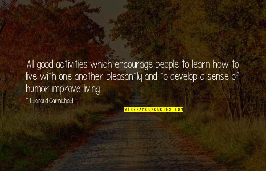 Good Sense Of Humor Quotes By Leonard Carmichael: All good activities which encourage people to learn