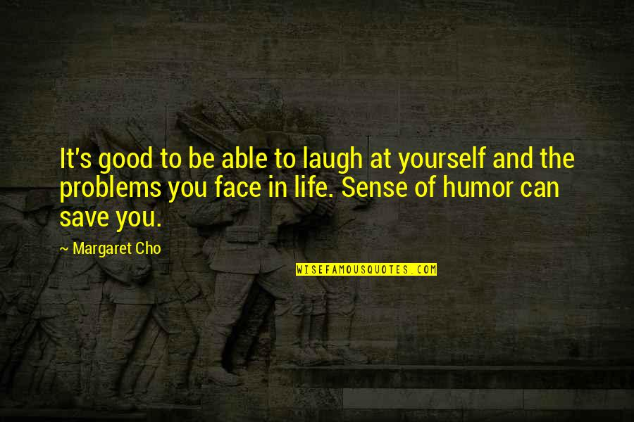 Good Sense Of Humor Quotes By Margaret Cho: It's good to be able to laugh at