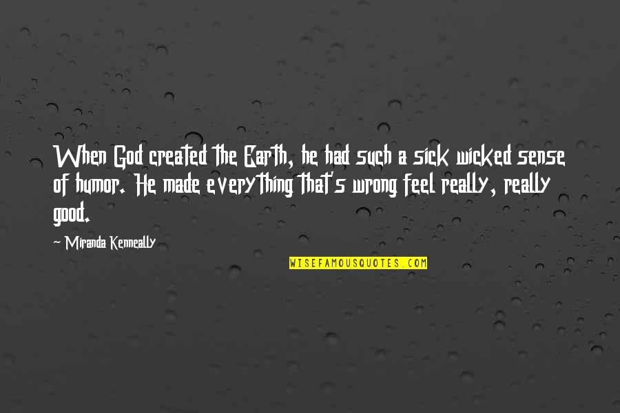 Good Sense Of Humor Quotes By Miranda Kenneally: When God created the Earth, he had such