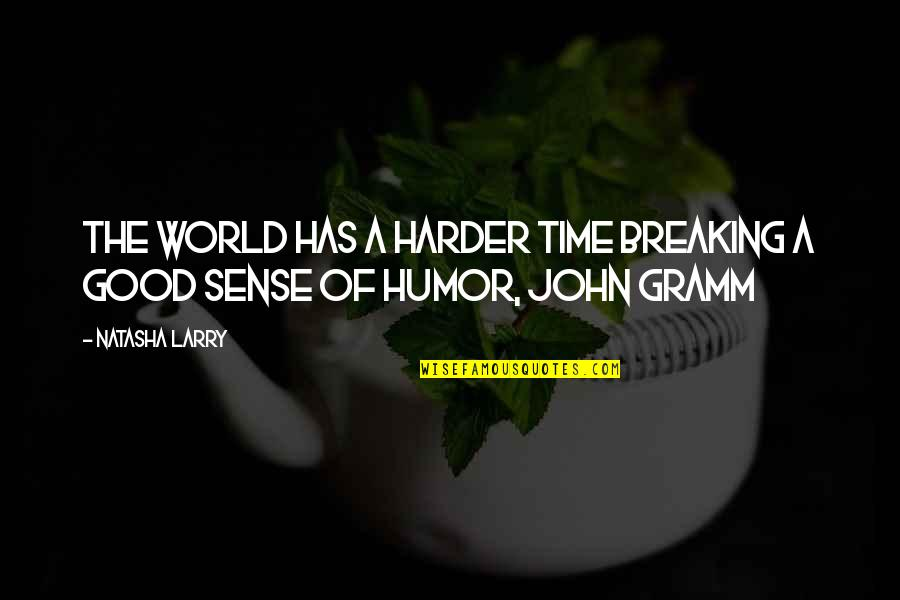 Good Sense Of Humor Quotes By Natasha Larry: The world has a harder time breaking a
