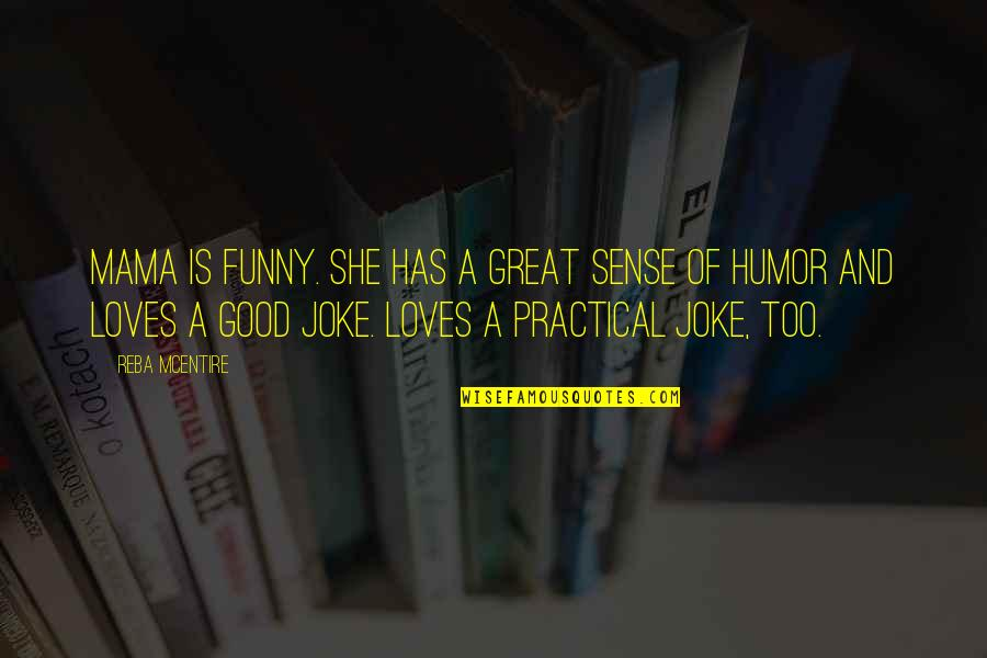 Good Sense Of Humor Quotes By Reba McEntire: Mama is funny. She has a great sense