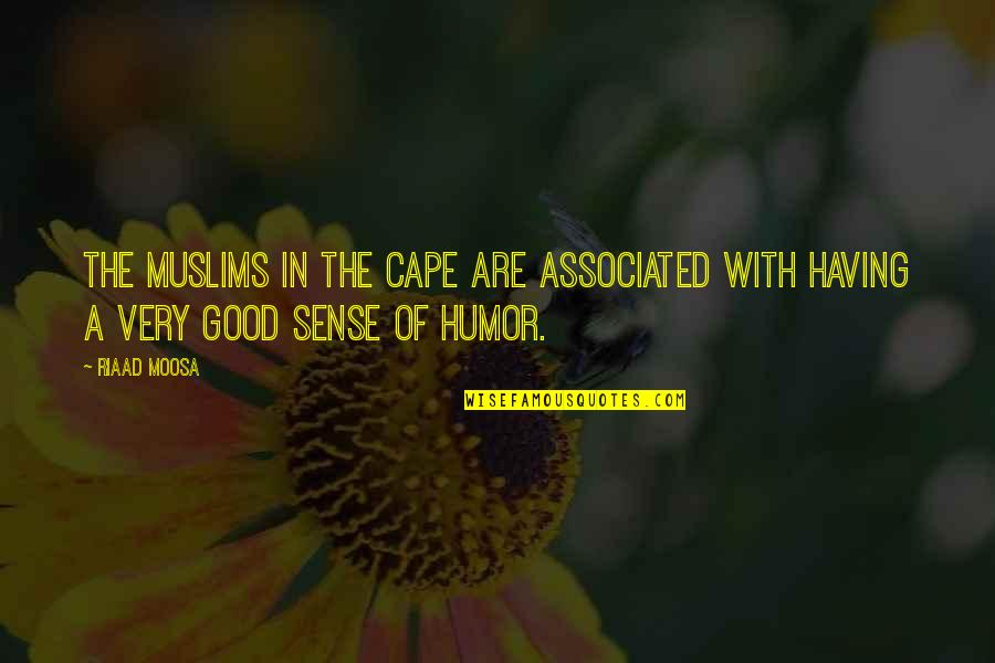 Good Sense Of Humor Quotes By Riaad Moosa: The Muslims in the Cape are associated with