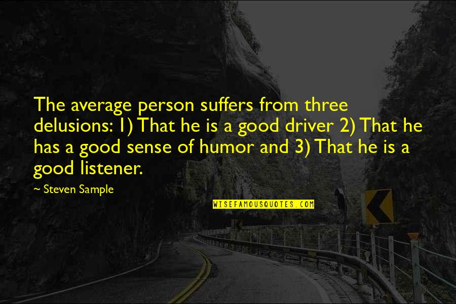 Good Sense Of Humor Quotes By Steven Sample: The average person suffers from three delusions: 1)