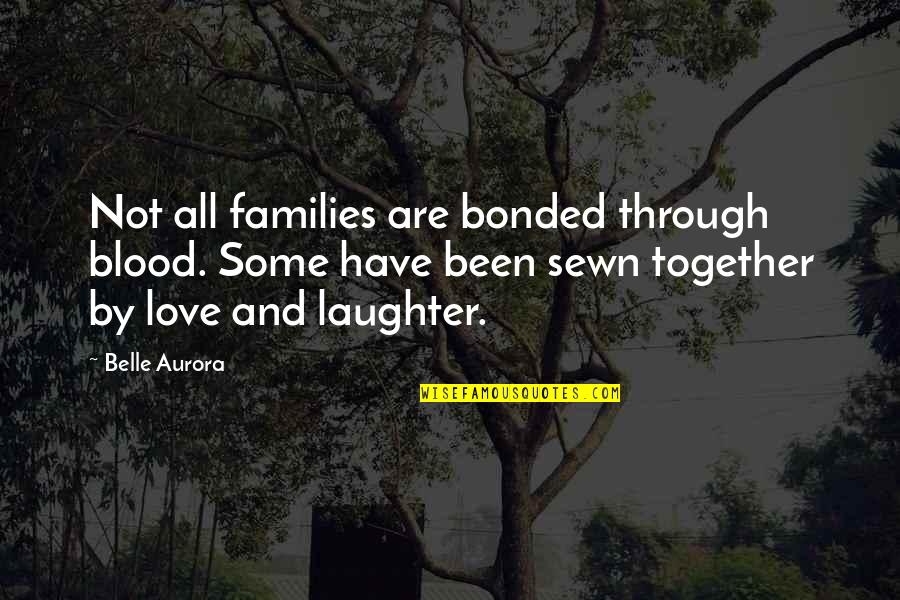 Good Short Food Quotes By Belle Aurora: Not all families are bonded through blood. Some