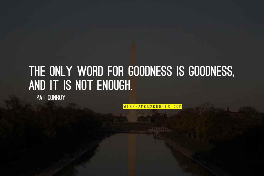 Good Short Food Quotes By Pat Conroy: The only word for goodness is goodness, and