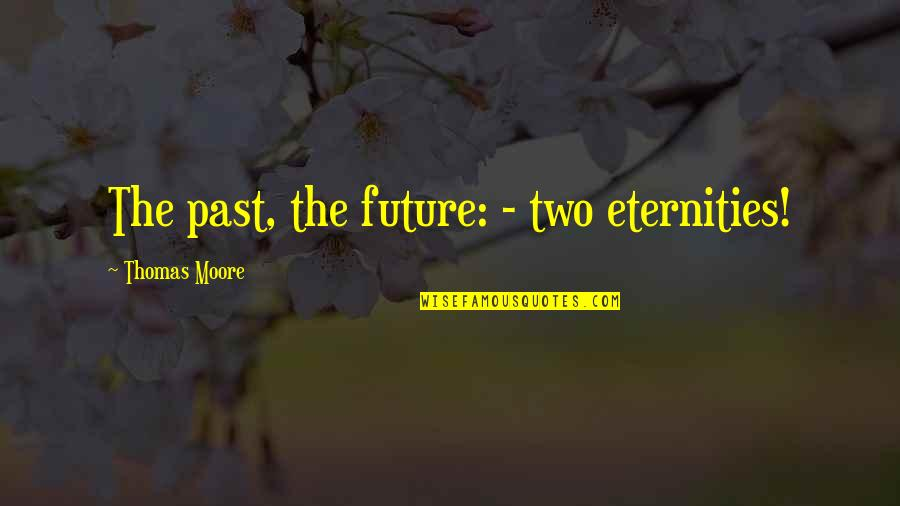 Good Short Food Quotes By Thomas Moore: The past, the future: - two eternities!