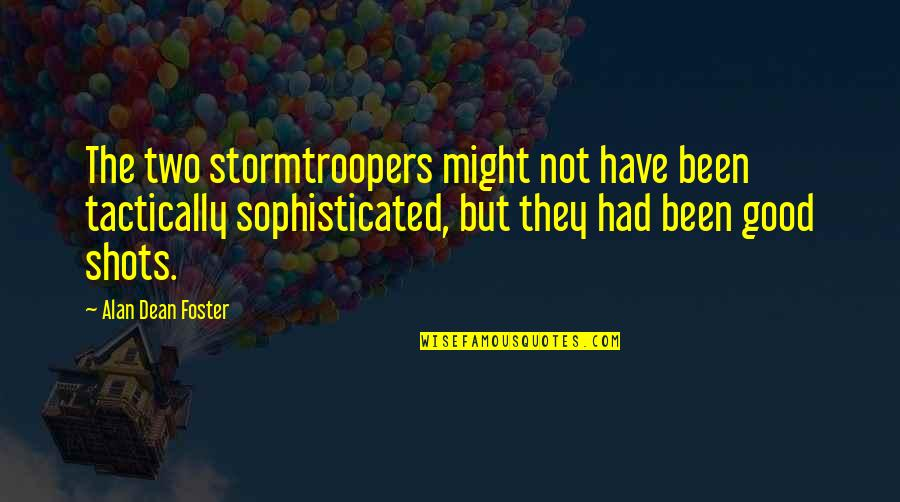 Good Shots Quotes By Alan Dean Foster: The two stormtroopers might not have been tactically