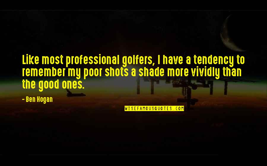 Good Shots Quotes By Ben Hogan: Like most professional golfers, I have a tendency
