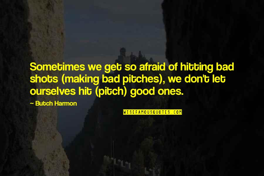 Good Shots Quotes By Butch Harmon: Sometimes we get so afraid of hitting bad