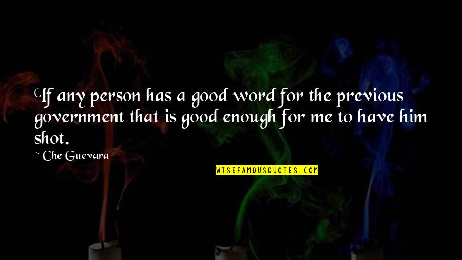 Good Shots Quotes By Che Guevara: If any person has a good word for