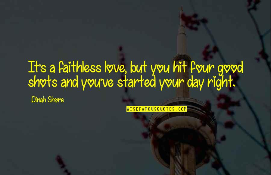 Good Shots Quotes By Dinah Shore: It's a faithless love, but you hit four