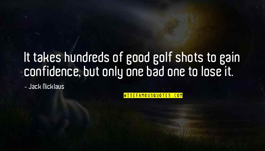 Good Shots Quotes By Jack Nicklaus: It takes hundreds of good golf shots to