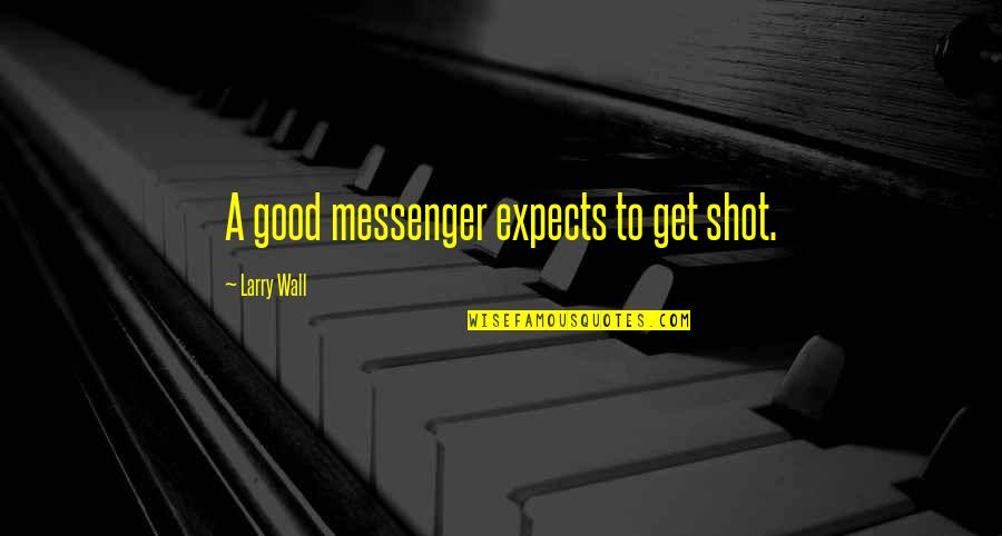 Good Shots Quotes By Larry Wall: A good messenger expects to get shot.