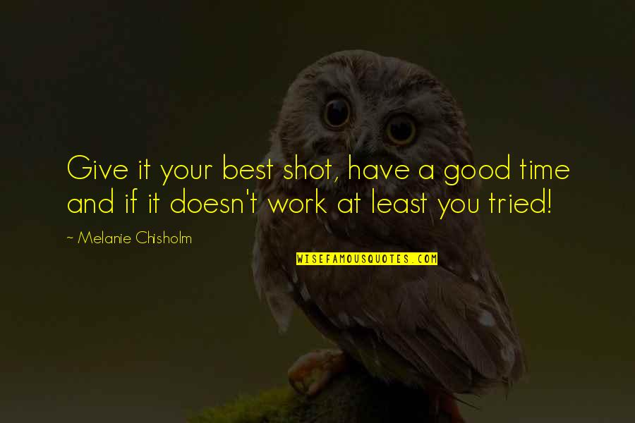 Good Shots Quotes By Melanie Chisholm: Give it your best shot, have a good