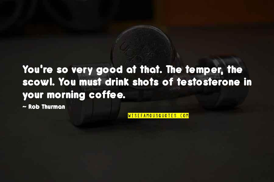 Good Shots Quotes By Rob Thurman: You're so very good at that. The temper,