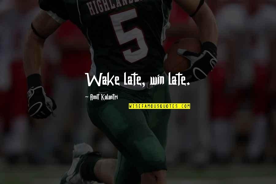 Good Sleep Quotes By Amit Kalantri: Wake late, win late.