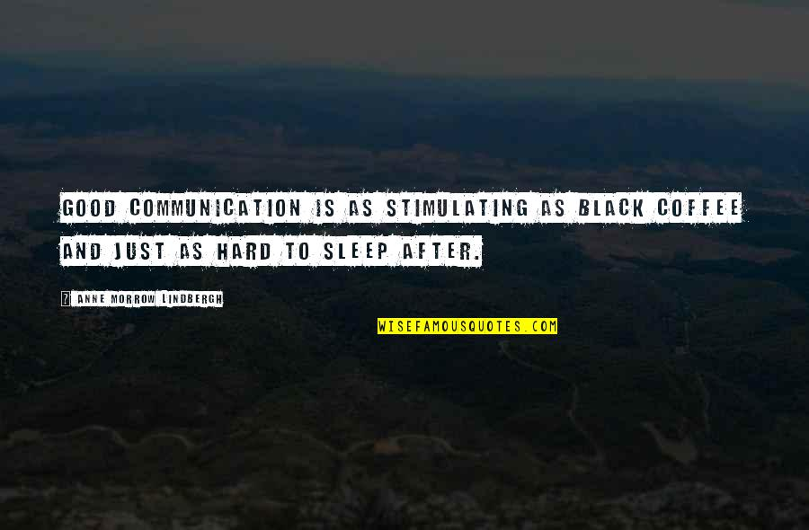 Good Sleep Quotes By Anne Morrow Lindbergh: Good communication is as stimulating as black coffee
