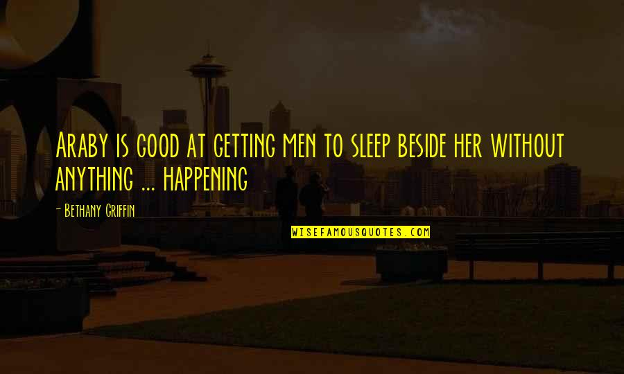 Good Sleep Quotes By Bethany Griffin: Araby is good at getting men to sleep
