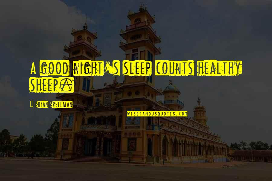 Good Sleep Quotes By Brian Spellman: A good night's sleep counts healthy sheep.